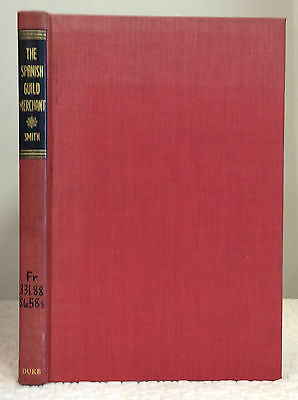 THE SPANISH GUILD MERCHANT A History of the Consulado 1250-1700 By Robert Sidney