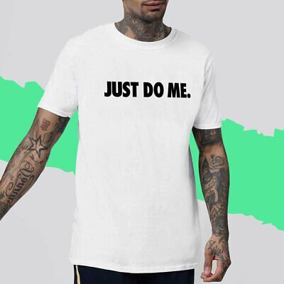 Just Do Me T-shirt It Parody Gym Indie Tee Hipster Funny Slogan Sex Retro Top