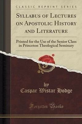 Syllabus of Lectures on Apostolic History and Literature: Printed for the Use of