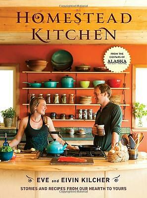 Homestead Kitchen: Stories and Recipes by Eivin Kilcher [Hardcover] NEW