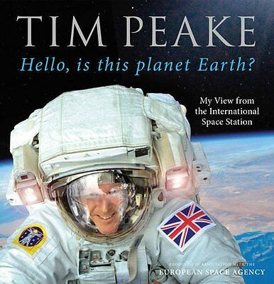 Hello, is this planet Earth?: My View by Tim Peake [Hardcover] BRAND NEW UXX