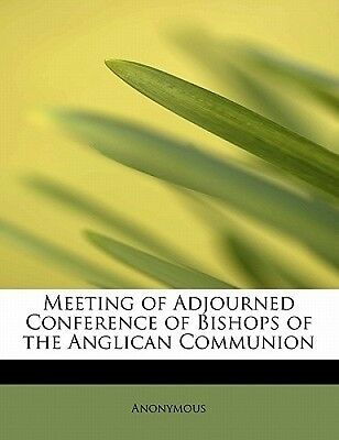 Meeting of Adjourned Conference of Bishops of the Anglican Communion by Anonymou