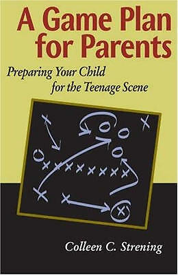 A Game Plan for Parents: Preparing Your Child for the Teenage Scene, Colleen Con