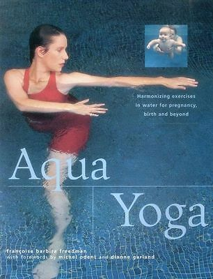 Aqua yoga: Harmonizing Exercises in Water for Pregnancy, Birth and Beyond, Franc