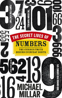The Secret Lives of Numbers: The Curious Truth Behind Everyday Digits, Millar, M