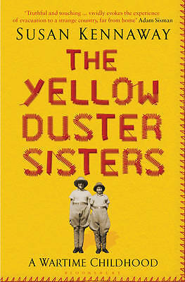 The Yellow Duster Sisters: A Wartime Childhood, Kennaway, Susan, New Book