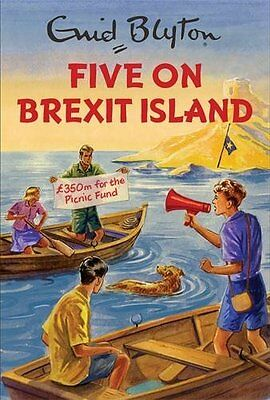 Five on Brexit Island (Enid Blyton for Grown Ups) *BRAND NEW*