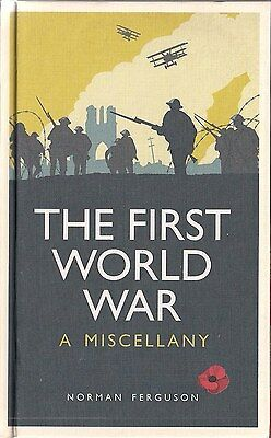 The First World War, A Miscellany by Norman Ferguson