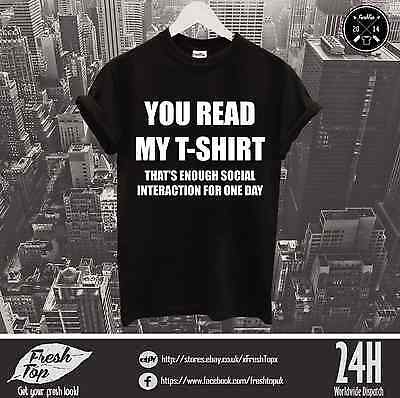You Read My T Shirt Top Thats Enought Social Interaction For One Day Funny Gift