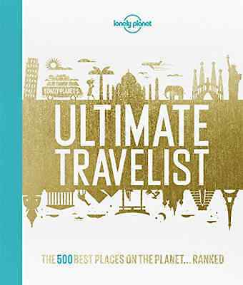 Lonely Planet's Ultimate Travelist: The 500 Best Places on the Planet...Ranked (