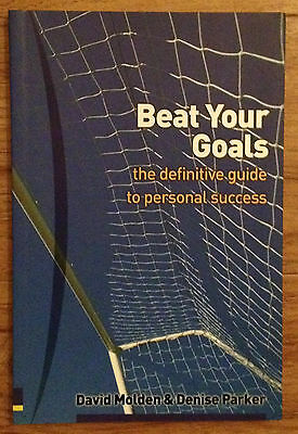 BEAT YOUR GOALS GUIDE TO PERSONAL SUCCESS David Molden Denise Parker 2002