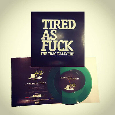 """The Tragically Hip - Tired As F**k / At The Hundreth Meridian - 7"""" Vinyl - New"""