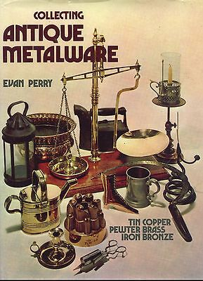 How to Collect Antique Metal Copper Pewter Brass Bronze Iron Tin / Scarce Book