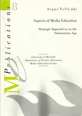 ASPECTS OF MEDIA EDUCATION Strategic Imperatives in the Information Age S. Tella