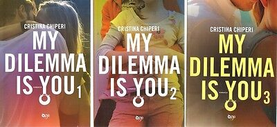 MY DILEMMA IS YOU 1, 2 e 3 - Trilogia COMPLETA di Cristina Chiperi, Ed. Fanucci