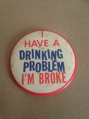 """Vintage 1960s """"I Have A Drinking Problem I'm Broke"""" cartoon button pin great!"""