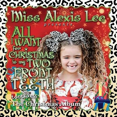 All I Want For Christmas Is My Two Front Teeth - Alexis Miss Lee (2010, CD NEU)