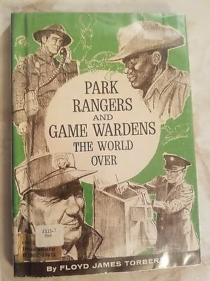 Park Rangers and Game Wardens the World over by Floyd James Torbert 1968 Hardcov