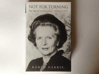 Not for Turning: The Life of Margaret Thatcher, Harris, Robin, Hardcover, New