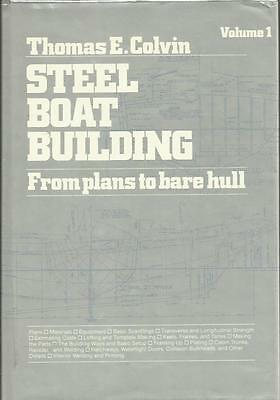 STEEL BOAT BUILDING From Plans to Bare Hull Volume I von Thomas E. Colvin