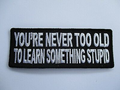 Your never to old to..... embroidered Patch Sew/Iron Rider biker Motorcycle vest