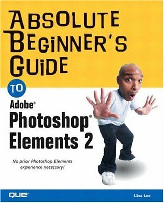 The Absolute Beginner's Guide to Adobe Photoshop Elements 2 (Absolute Beginner's
