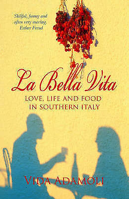 La Bella Vita: Life, Love and and Food in Southern Italy-9781840244892-G010