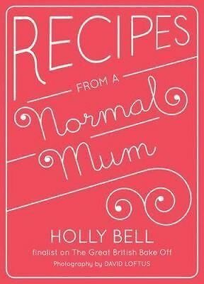 Recipes from a Normal Mum by Holly Bell (Hardback, 2014)-9781849494199-G011