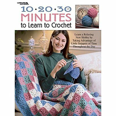 Leisure Arts 10-20-30 Minutes To Learn To Crochet