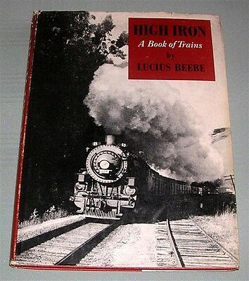 High Iron, A Book of Trains, by L Beebe, USA, HC book,
