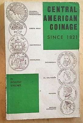 Central American Coinage Since 1821 By Holland Wallace, 1966 Edition