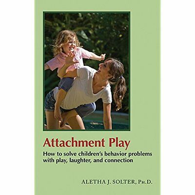 Attachment Play: How to solve children's behavior problems with play, laughter,