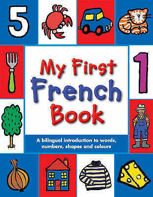 MY FIRST FRENCH BOOK: A BILINGUAL INTRODUCTION TO WORDS, NUMBERS,-ExLibrary