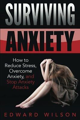 Surviving Anxiety: How to Reduce Stress, Overcome Anxiety, and Stop Anxiety Atta