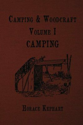 Camping and Woodcraft: For Vacation Campers and for Travelers in the Wilderness: