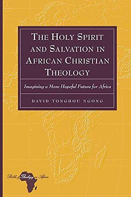 The Holy Spirit and Salvation in African Christian Theology: Imagining a More Ho