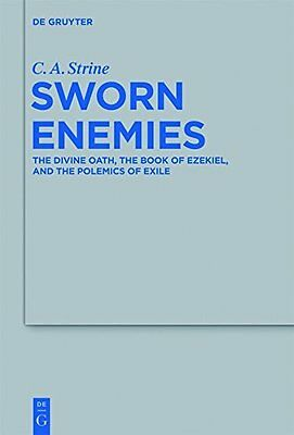 Sworn Enemies: The Divine Oath, the Book of Ezekiel, and the Polemics of Exile C