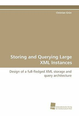 Storing and Querying Large XML Instances: Design of a full-fledged XML storage a