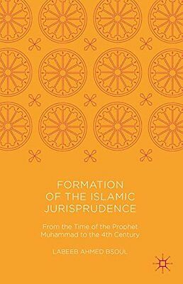 Formation of the Islamic Jurisprudence: From the Time of the Prophet Muhammad to