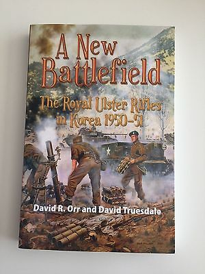 A New Battlefield. The Royal Ulster Rifles In Korea 1950-51 Orr Truesdale