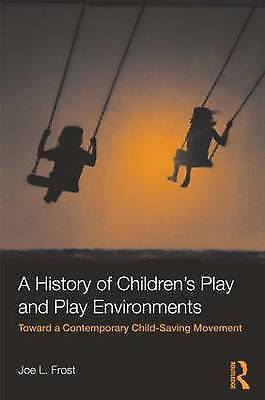 A History of Children's Play and Play Environments: Toward a Contemporary...