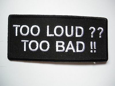 Too Loud?? To Bad!! Patch Sew/Iron - biker men's shed sports