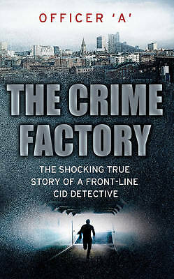 The Crime Factory: The Shocking True Story of a Front Line Detective.-ExLibrary
