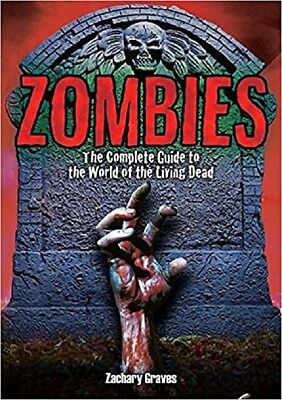 Zombies: The Complete Guide to the World of the Living Dead, Graves, Zachary, Ne