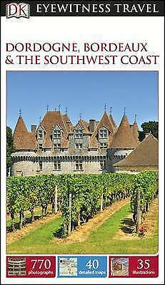 DK Eyewitness Travel Guide: Dordogne, Bordeaux & the Southwest Coast, DK, New Bo