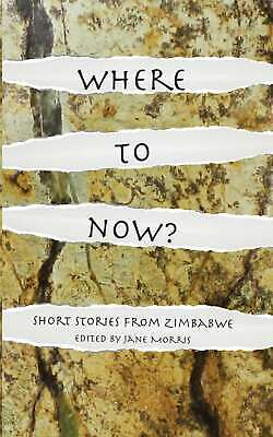 Where to Now? Short Stories from Zimbabwe, ed., Jane Morris, New Book