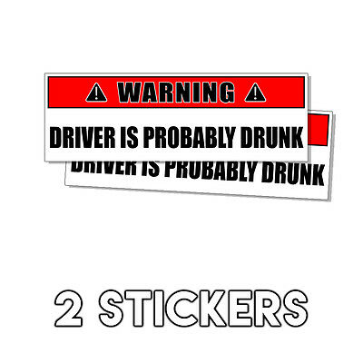 WARNING Sign Driver Is Probably Drunk - Funny Drinking Sticker - Decal 2 Pk DND