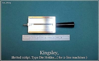 Kingsley Machine ( Slotted 108pt. Type & Die Holder ) Hot Foil Stamping Machine