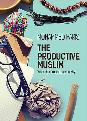 The Productive Muslim - Where Faith Meets Productivity: By Muhammad Faris