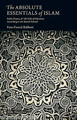 The Absolute Essentials of Islam A Basic Hanafi Primer on Faith, Prayer, & the P
